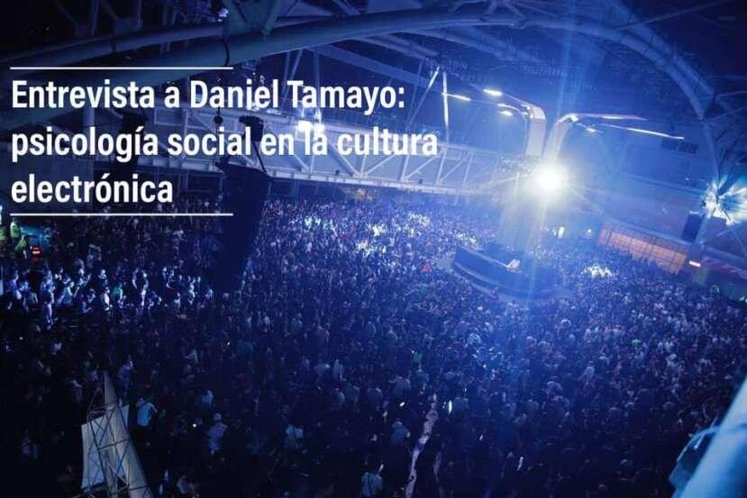 Entrevista a Daniel Tamayo: psicología social en la cultura electrónica