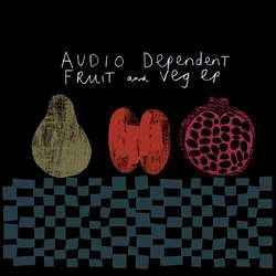Audio Dependent - Fruit And Veg EP