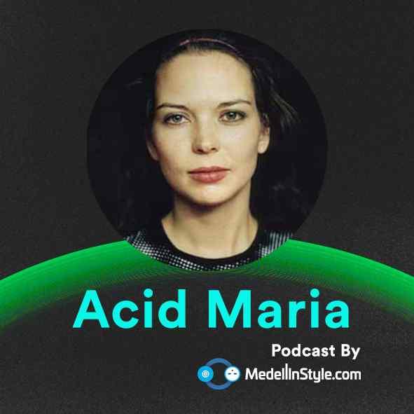 Acid Maria / MedellinStyle.com Podcast 007