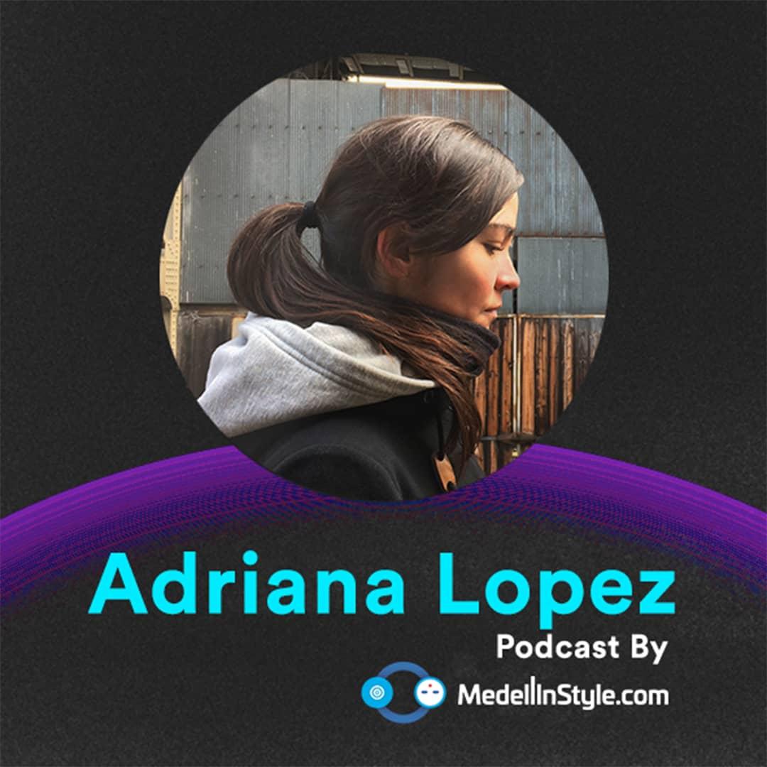 Adriana Lopez / MedellinStyle.com Podcast 050