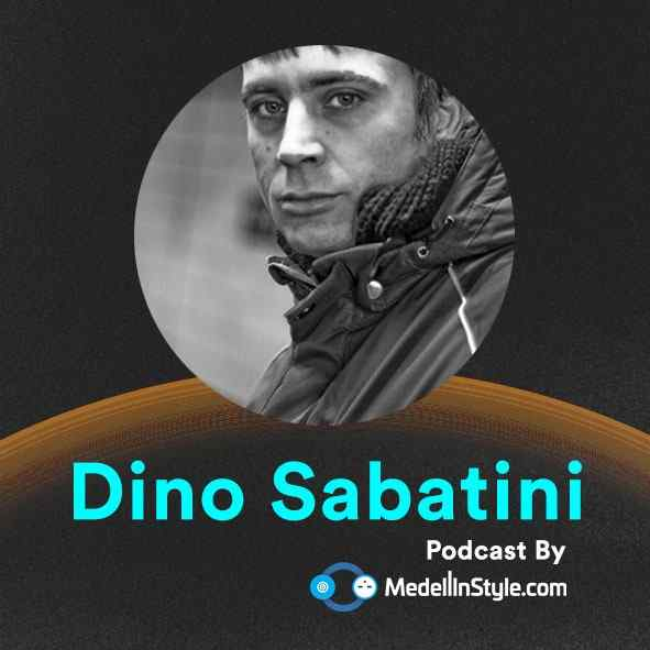 Dino Sabatini / MedellinStyle.com Podcast 002