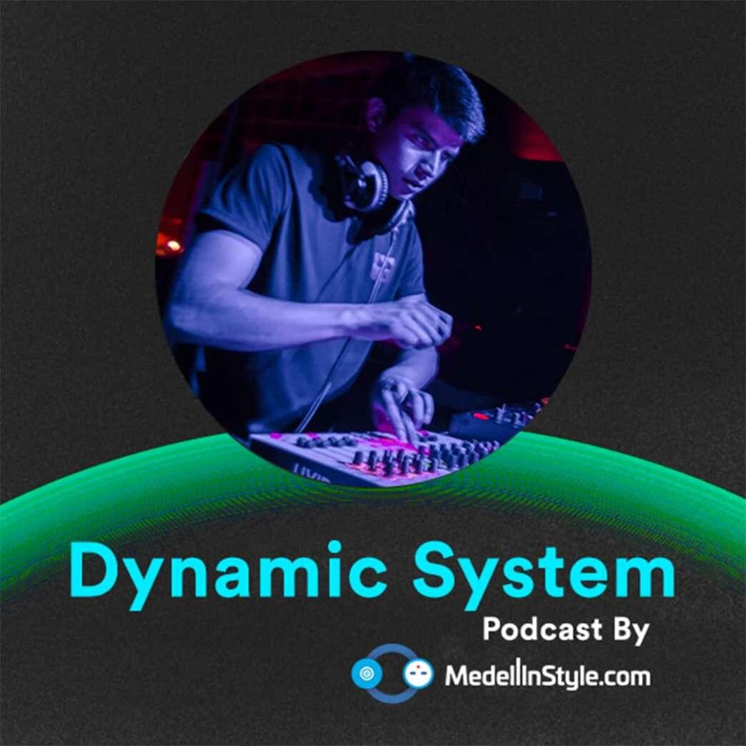Dynamic System / MedellinStyle.com Podcast 038