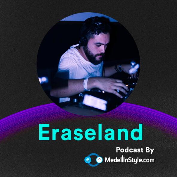 Eraseland / MedellinStyle.com Podcast 022