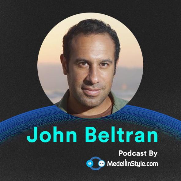 John Beltran / MedellinStyle.com Podcast 009