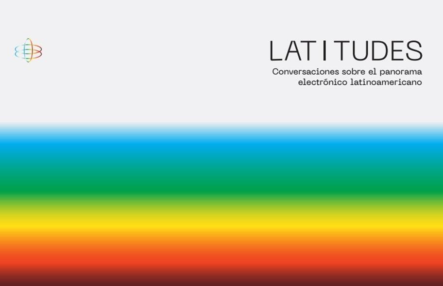 Conoce Latitudes, un espacio de conversaciones acerca del panorama electrónico latinoamericano