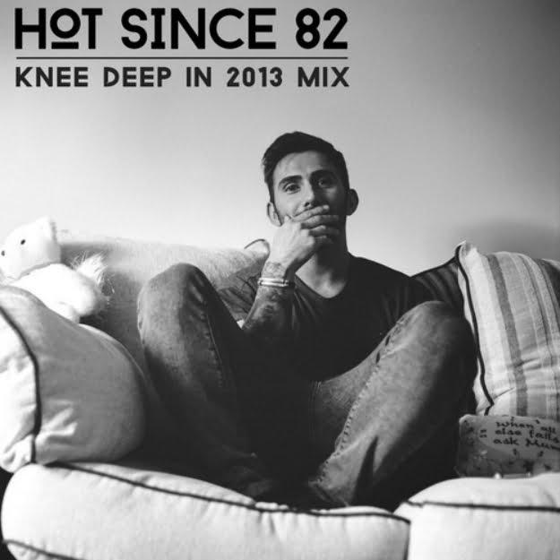 Listening: Hot Since 82 – Knee Deep in 2013 Mix