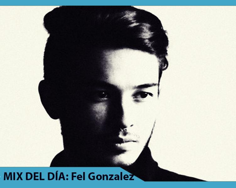 MIX DEL DÍA Fel Gonzalez – Julio 8714