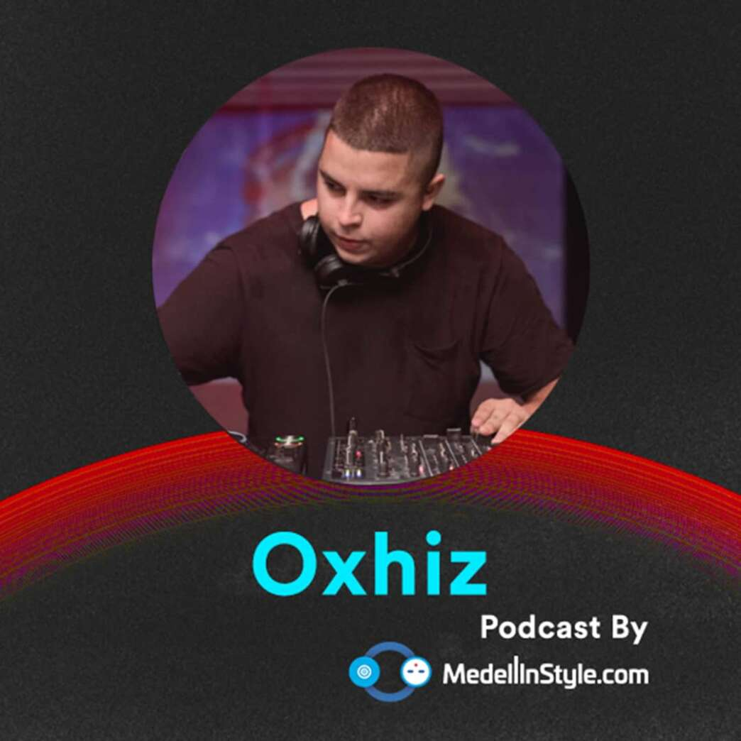 Oxhiz / MedellinStyle.com Podcast 039