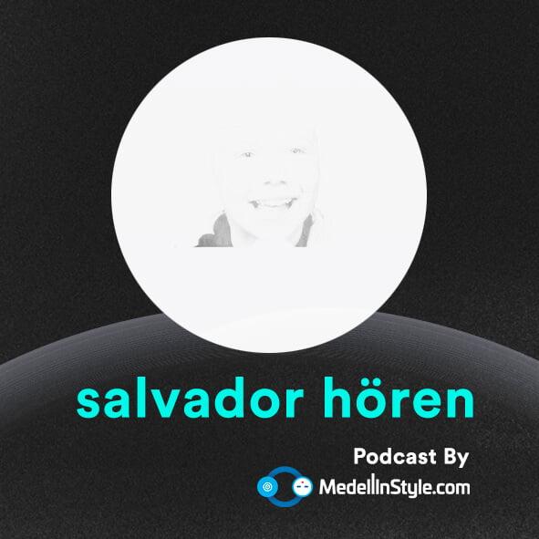 Salvador Hören / MedellinStyle.com Podcast 025