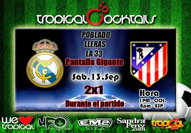 :: Sponsored :: Hoy a la 1 pm en Tropical Cocktails Real Madrid C.F Vs Atlético De Madrid en pantalla gigante 2x1 en todos nuestros #Cocktails