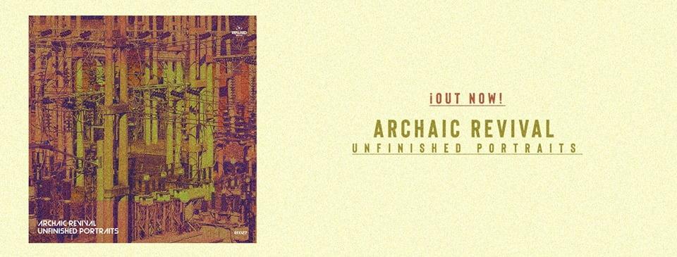 Archaic Revival suena valiente, rebelde y mental en Unfinished Portraits EP